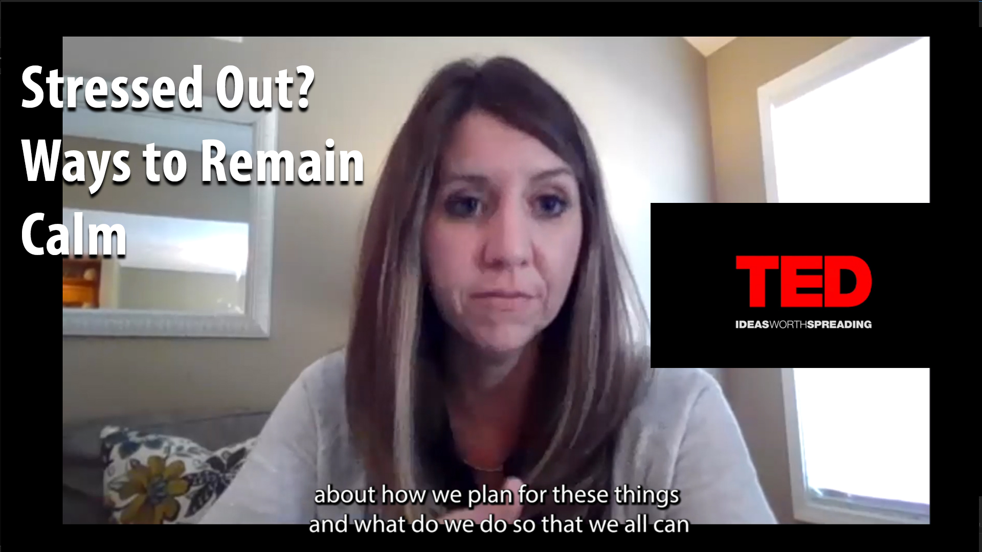 TED Talk: Stressed Out - ways to remain calm